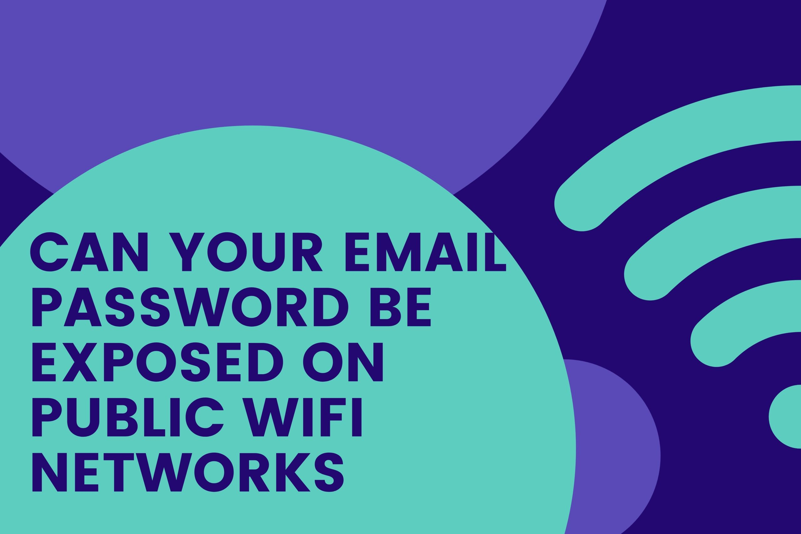 CAN YOUR EMAIL PASSSWORD BE EXPOSED